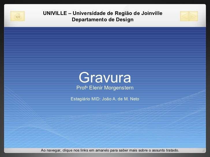Gravura Prof a  Elenir Morgenstern Estagiário MID: João A. de M. Neto Ao navegar, clique nos links em amarelo para saber m...