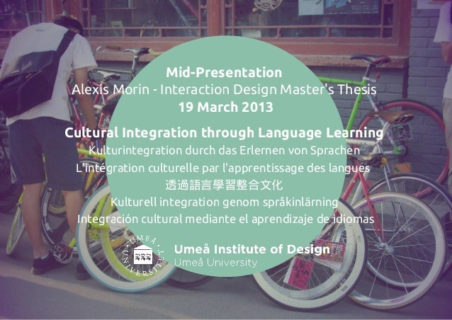 Mid-Presentation Alexis Morin - Interaction Design Masters Thesis                 1 9 March 201 3Cultural Integration thro...