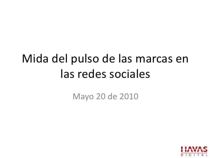 Mida del pulso de las marcas en las redes sociales<br />Mayo 20 de 2010<br />