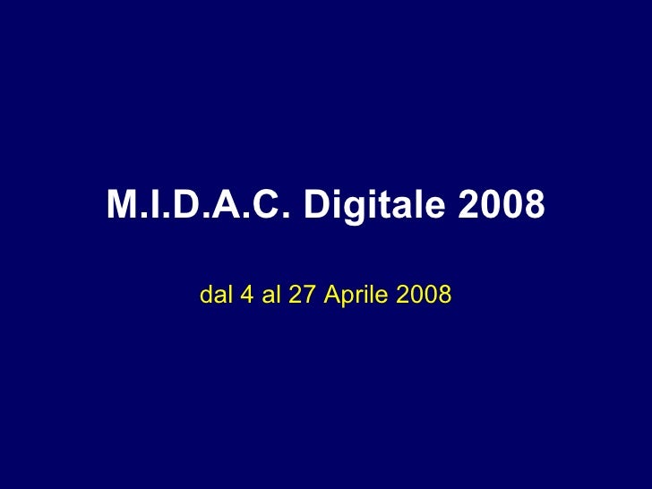 M.I.D.A.C. Digitale 2008 dal 4 al 27 Aprile 2008