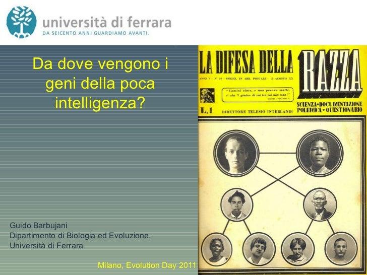 Da dove vengono i geni della poca intelligenza? Guido   Barbujani Dipartimento di Biologia ed Evoluzione,  Università di F...