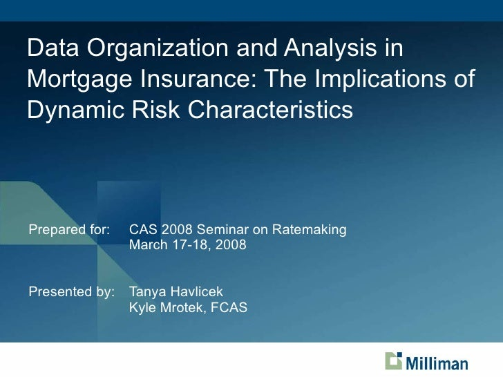 Data Organization and Analysis in Mortgage Insurance: The Implications of Dynamic Risk Characteristics <ul><li>Prepared fo...