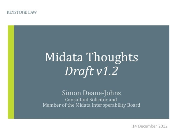 Midata Thoughts   Draft v1.2        Simon Deane-Johns        Consultant Solicitor andMember of the Midata Interoperability...