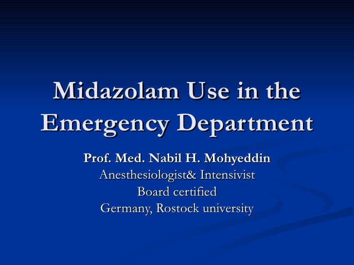 Midazolam Use in theEmergency Department   Prof. Med. Nabil H. Mohyeddin     Anesthesiologist& Intensivist           Board...