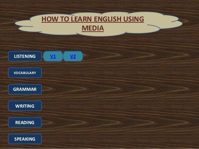 LISTENING VOCABULARY GRAMMAR WRITING READING SPEAKING HOW TO LEARN ENGLISH USING MEDIA V1 V2