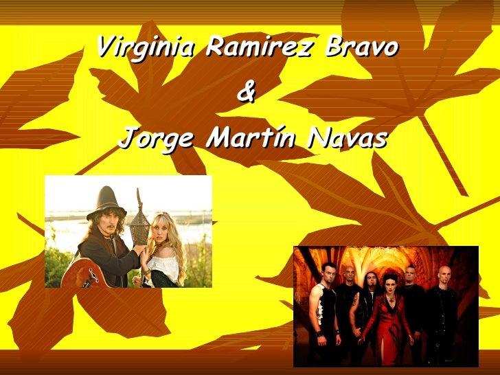 <ul><li>Virginia Ramirez Bravo  </li></ul><ul><li>&  </li></ul><ul><li>Jorge Martín Navas </li></ul>