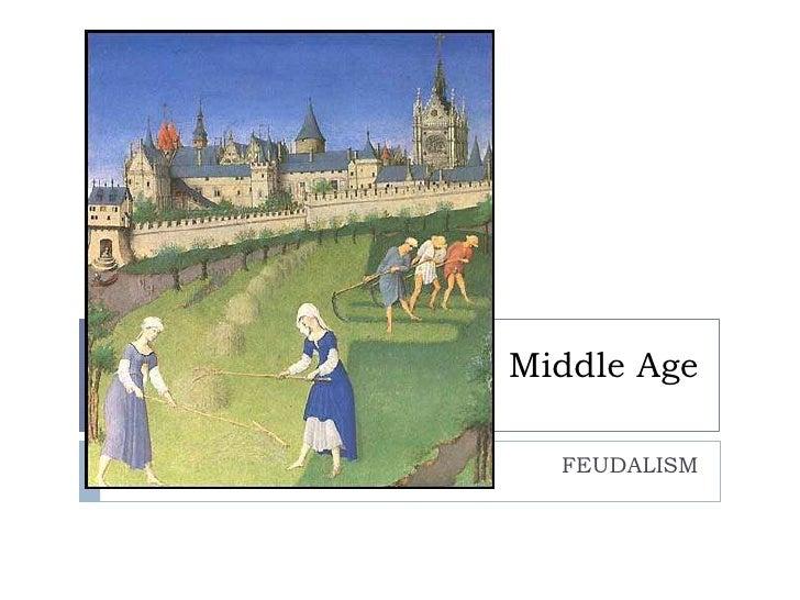 MiddleAge<br />FEUDALISM<br />