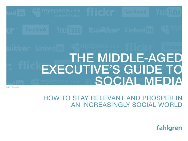 The Middle-Aged                        execuTive's guide To ©2010 Fahlgren, inc.                               sociAl Medi...