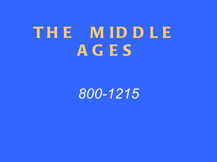 THE  MIDDLE  AGES 800-1215