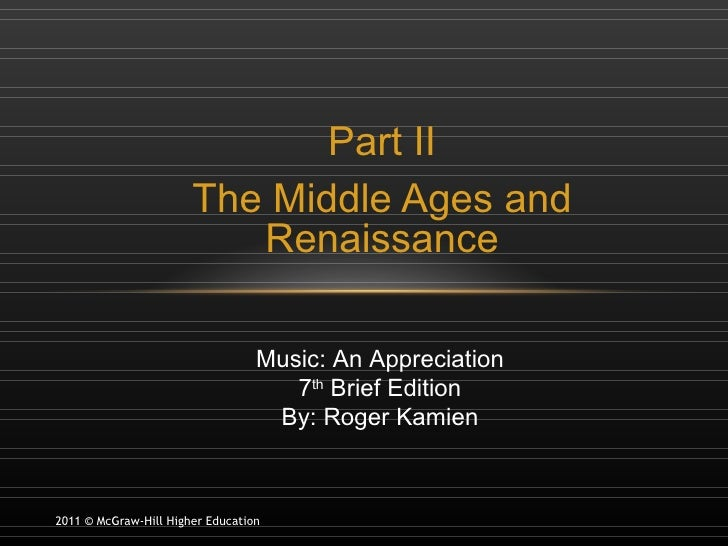 Part II The Middle Ages and Renaissance 2011 © McGraw-Hill Higher Education Music: An Appreciation 7 th  Brief Edition By:...
