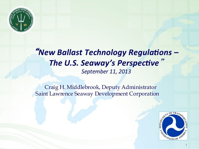 New  Ballast  Technology  Regula3ons  –     The  U.S.  Seaway's  Perspec3ve    September  11,  201...