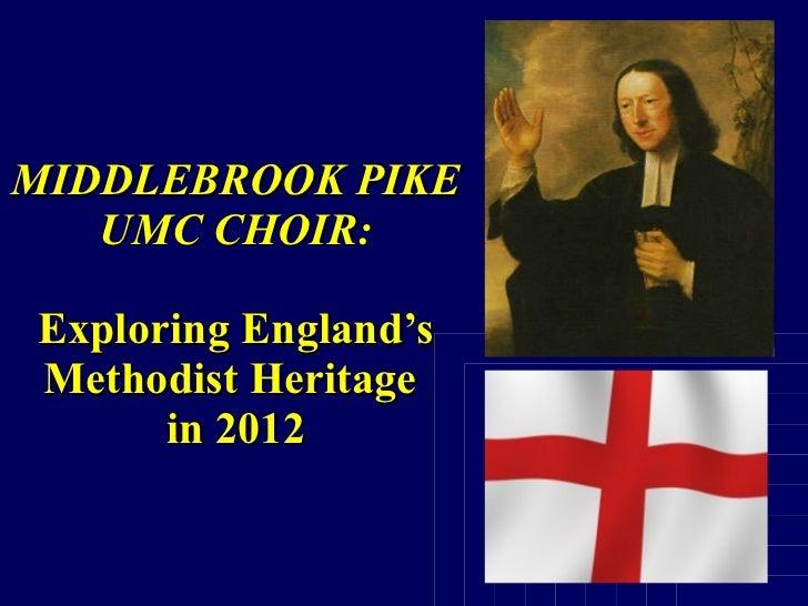 MIDDLEBROOK PIKE UMC CHOIR: Exploring England's Methodist Heritage  in 2012