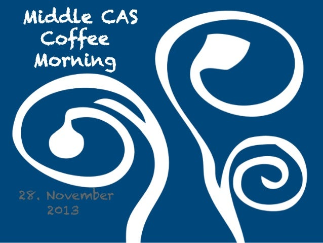 Middle CAS Coffee Morning  28. November 2013