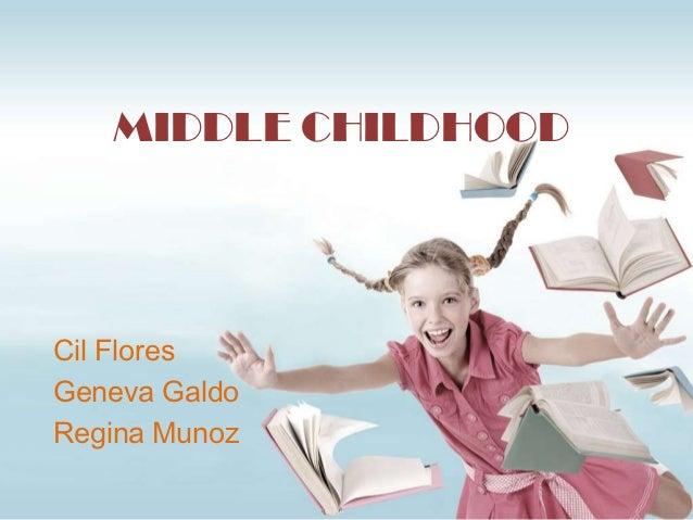 MIDDLE CHILDHOODCil FloresGeneva GaldoRegina Munoz
