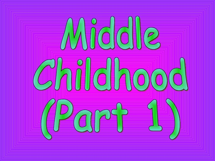 Middle Childhood (Part 1)