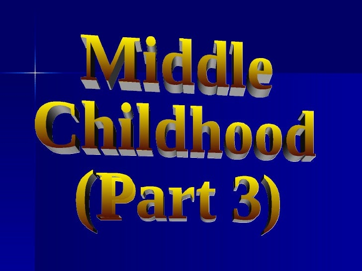 Middle Childhood (Part 3)