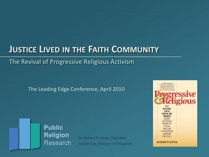 Justice Lived in the Faith Community<br />The Revival of Progressive Religious Activism<br />The Leading Edge Conference, ...