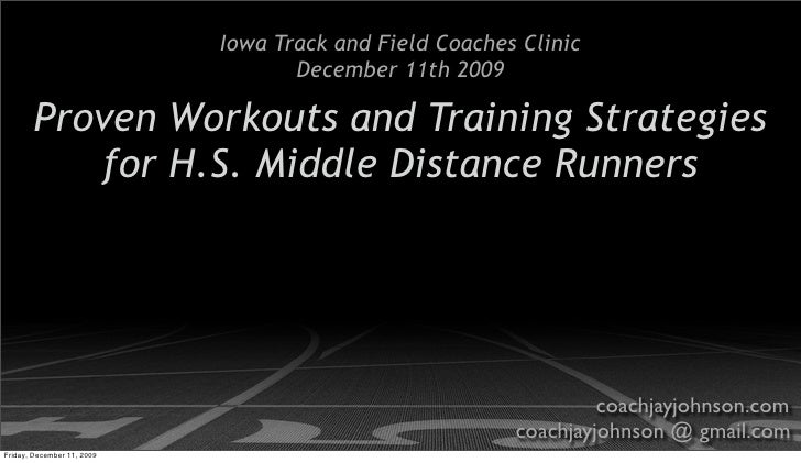Iowa Track and Field Coaches Clinic                                    December 11th 2009         Proven Workouts and Trai...