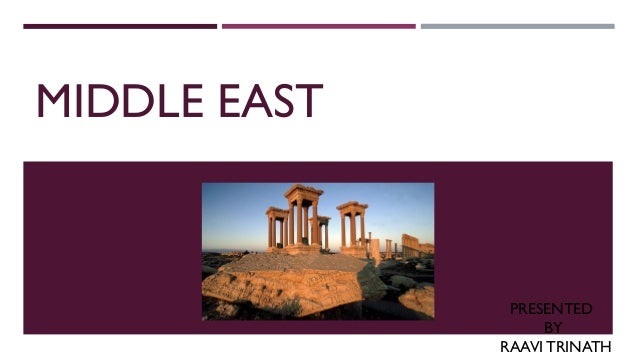 MIDDLE EAST PRESENTED BY RAAVI TRINATH
