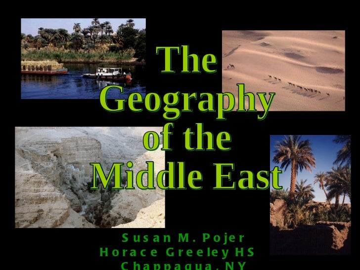 The Geography of the Middle East Susan M. Pojer Horace Greeley HS  Chappaqua, NY