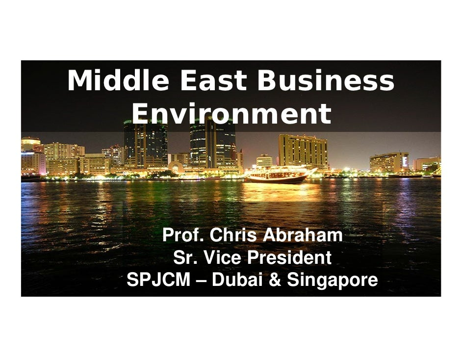 Middle East Business    Environment          Prof. Chris Abraham        Sr. Vice President    SPJCM – Dubai & Singapore