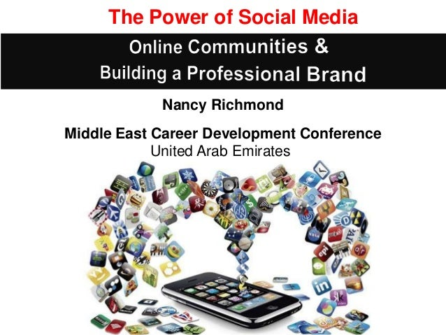 The Power of Social Media            Nancy RichmondMiddle East Career Development Conference            United Arab Emirates