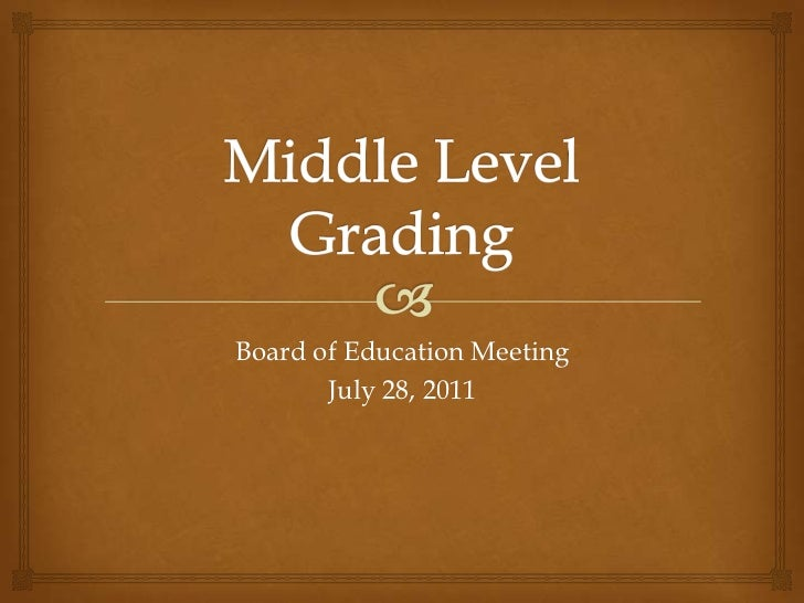 Middle Level Grading<br />Board of Education Meeting <br />July 28, 2011<br />