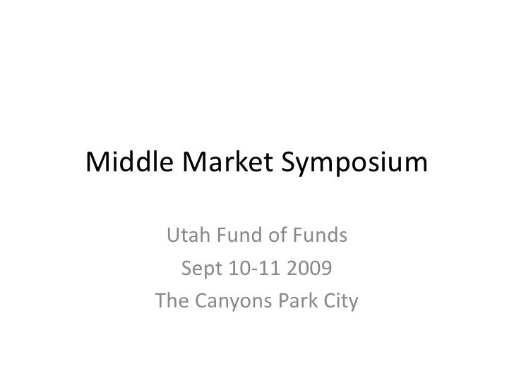 Middle Market Symposium<br />Utah Fund of Funds<br />Sept 10-11 2009<br />The Canyons Park City<br />