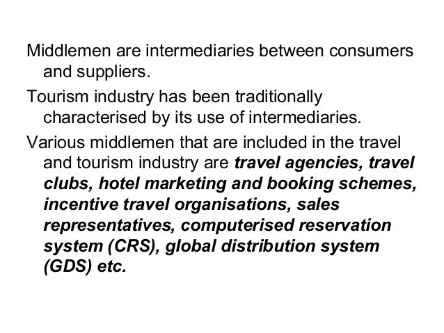 Middlemen are intermediaries between consumers and suppliers. Tourism industry has been traditionally characterised by its...