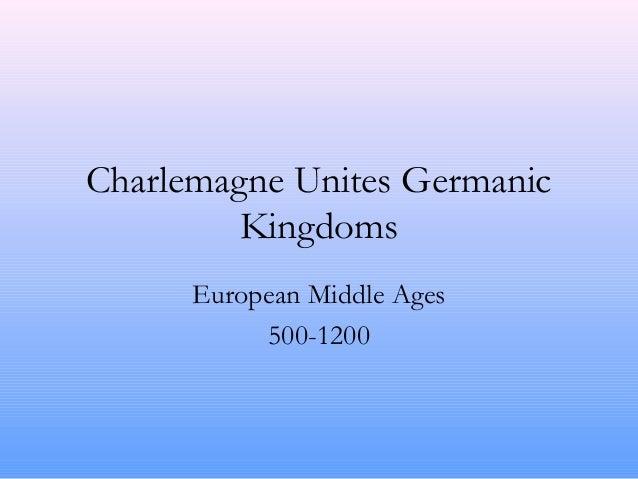 Charlemagne Unites Germanic Kingdoms European Middle Ages 500-1200