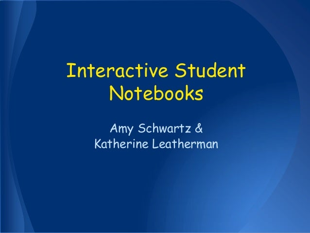 Interactive Student Notebooks Amy Schwartz & Katherine Leatherman