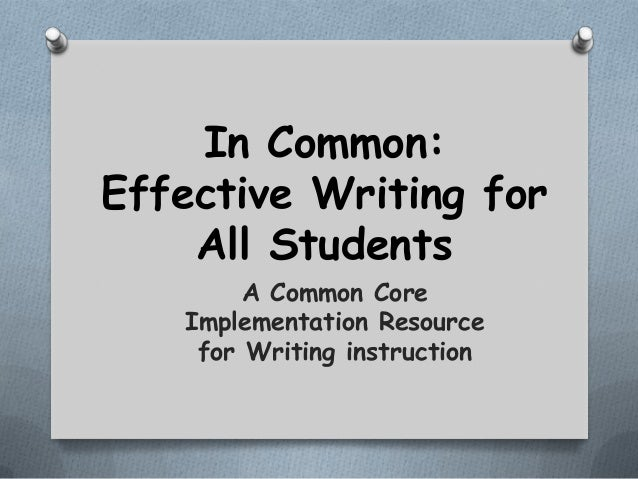 In Common: Effective Writing for All Students A Common Core Implementation Resource for Writing instruction