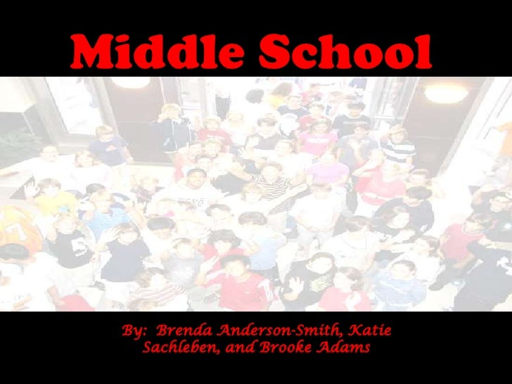 Middle School<br />By:  Brenda Anderson-Smith, Katie Sachleben, and Brooke Adams<br />