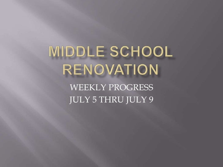 MIDDLE SCHOOL RENOVATION<br />WEEKLY PROGRESS<br />JULY 5 THRU JULY 9<br />