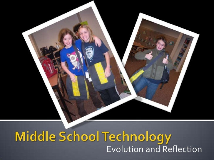 Middle School Technology<br />Evolution and Reflection<br />