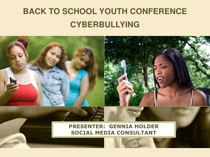 BACK TO SCHOOL YOUTH CONFERENCE<br />CYBERBULLYING<br />PRESENTER:  GENNIA HOLDER<br />SOCIAL MEDIA CONSULTANT<br />