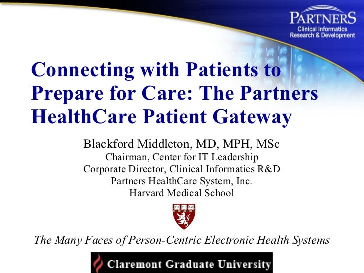Connecting with Patients to Prepare for Care: The Partners HealthCare Patient Gateway  Blackford Middleton, MD, MPH, MSc C...