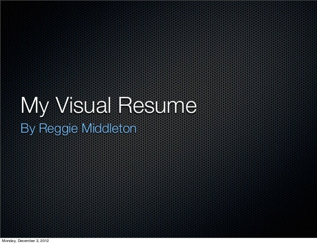 My Visual Resume         By Reggie MiddletonMonday, December 3, 2012