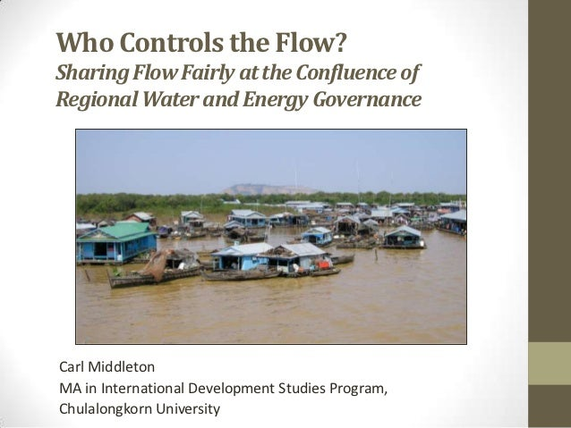 Who Controls the Flow?Sharing Flow Fairly at the Confluence ofRegional Water and Energy GovernanceCarl MiddletonMA in Inte...