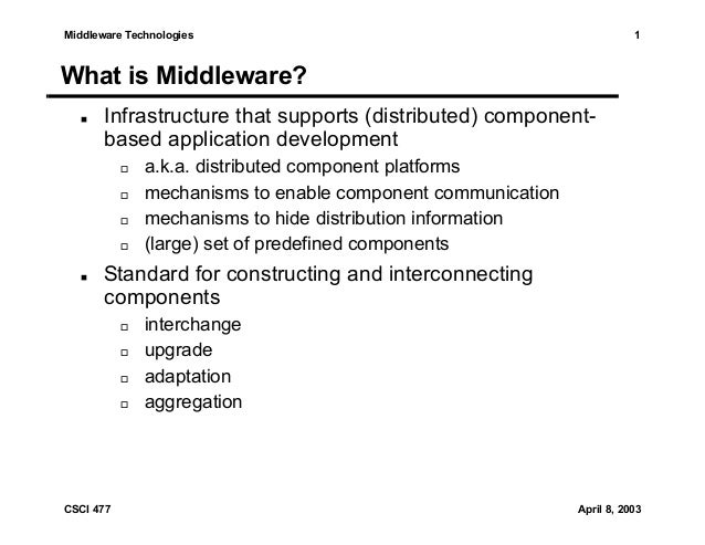 1  Middleware Technologies  What is Middleware? Infrastructure that supports (distributed) componentbased application deve...