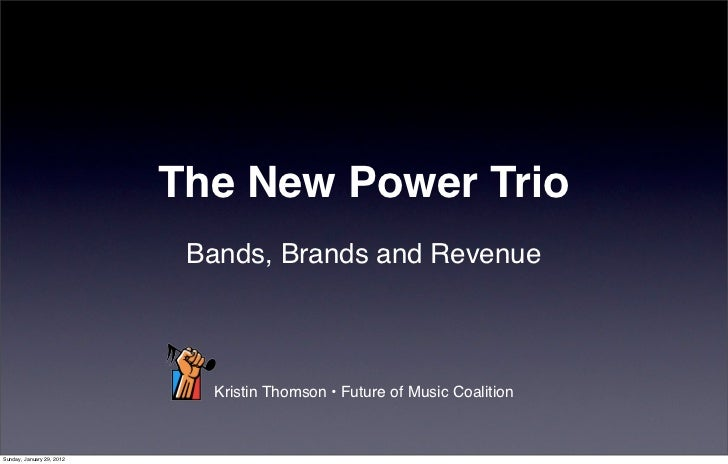 The New Power Trio                            Bands, Brands and Revenue                             Kristin Thomson • Futu...