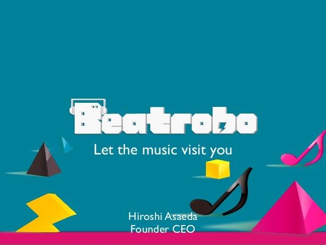 Let the music visit youHiroshi AsaedaFounder CEO