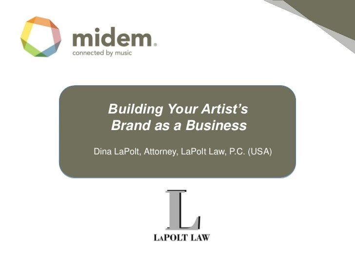 Building Your Artist's   Brand as a BusinessDina LaPolt, Attorney, LaPolt Law, P.C. (USA)