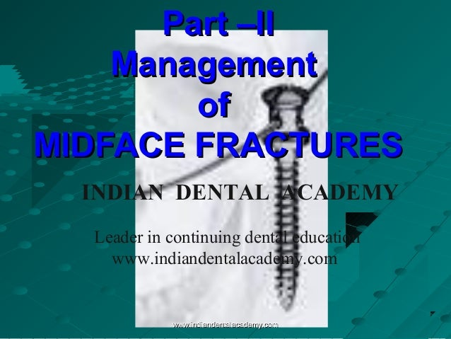Part –II Management of MIDFACE FRACTURES INDIAN DENTAL ACADEMY Leader in continuing dental education www.indiandentalacade...
