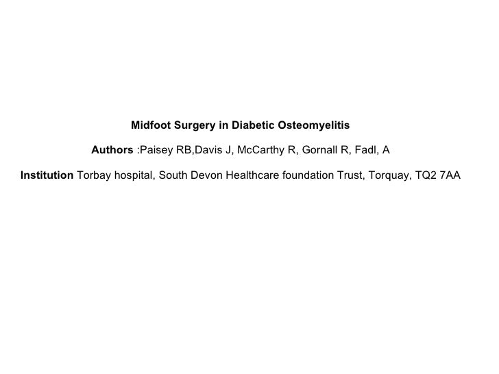 Midfoot Surgery in Diabetic Osteomyelitis               Authors :Paisey RB,Davis J, McCarthy R, Gornall R, Fadl, A  Instit...