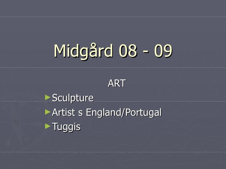 Midgård 08 - 09 <ul><li>ART </li></ul><ul><li>Sculpture </li></ul><ul><li>Artist s England/Portugal </li></ul><ul><li>Tugg...