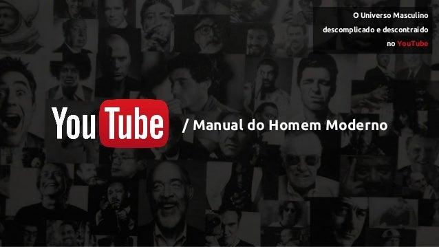 / Manual do Homem Moderno O Universo Masculino descomplicado e descontraído no YouTube