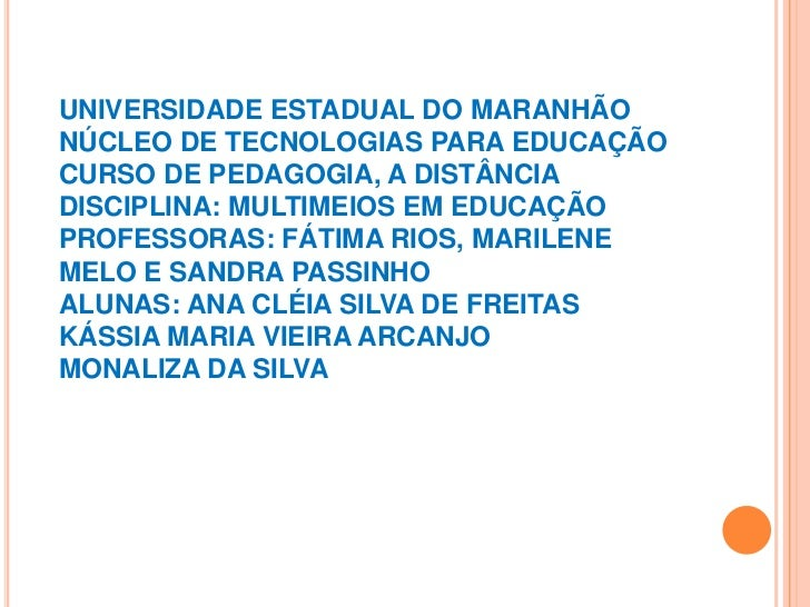 UNIVERSIDADE ESTADUAL DO MARANHÃONÚCLEO DE TECNOLOGIAS PARA EDUCAÇÃOCURSO DE PEDAGOGIA, A DISTÂNCIADISCIPLINA: MULTIMEIOS ...