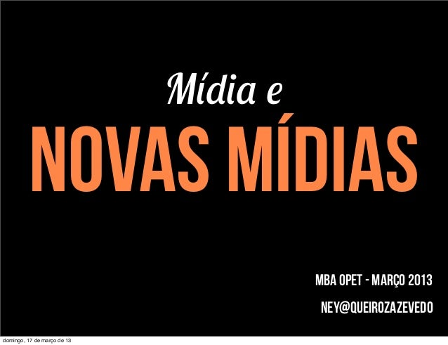 Mídia e         novas mídias                                       mba opet - março 2013                                  ...