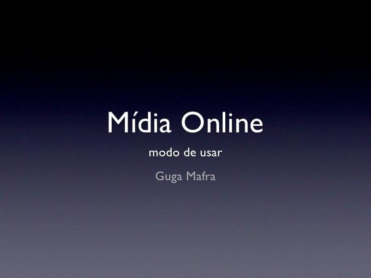 Mídia Online    modo de usar     Guga Mafra